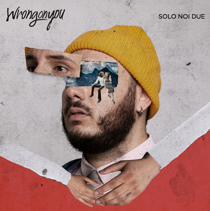SOLO NOI DUE – Wrongonyou singolo